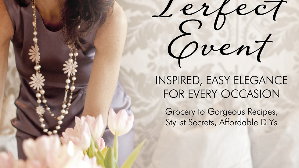 A Perfect Event: Inspired, Easy Elegance for Every Occasion