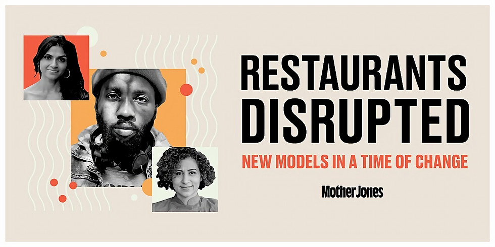 Mother Jones Restaurants Disrupted: New Models in a Time of Change