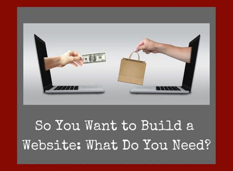 So You Want to Build a Website: What Do You Need?