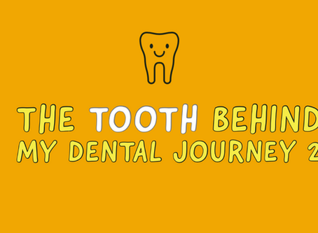 The Tooth behind My Dental Journey (part 2) – Life as a Dental student