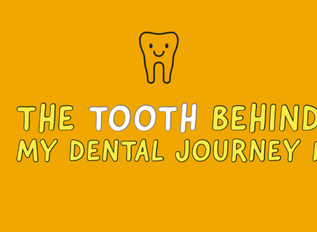 The Tooth behind My Dental Journey (part 1)