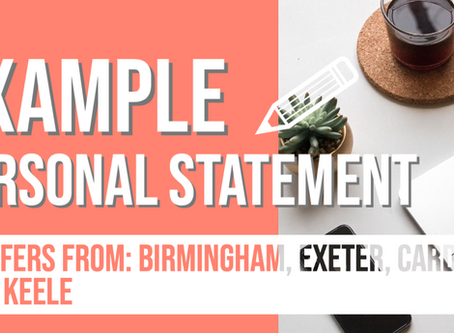 Example Personal Statement 3 - Keele, Birmingham, Cardiff, Exeter