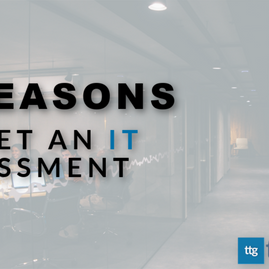 3 Reasons To Get An IT Assessment