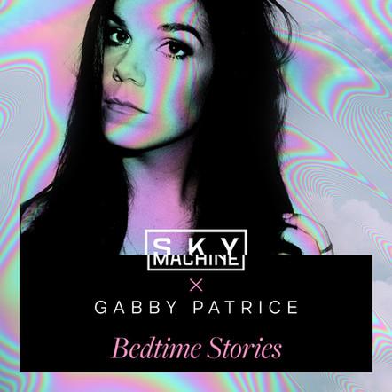 Sky Machine x Gabby Patrice-Bedtime Stories