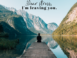Dear Stress, I'm Leaving You