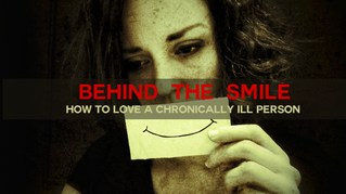 Behind the Smile: How to Love a Chronically Ill Person