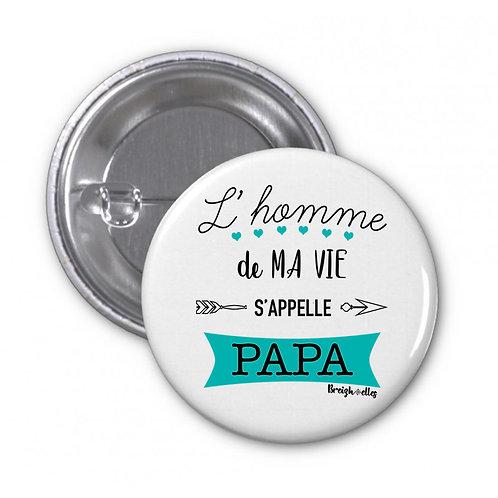 Badge - L'homme de ma vie s'appelle papa