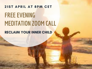 Evening Meditation Zoom call ~ 21st April at 8pm CET - Reclaim your inner child