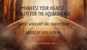 Your Highest reality for the Aquarian Age - Replay Workshop & Transmission