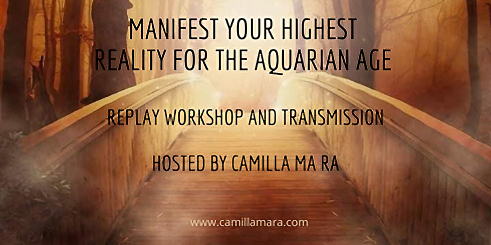 Manifest your Highest reality for the Aquarian Age - Replay Workshop & Transmission - Part 1