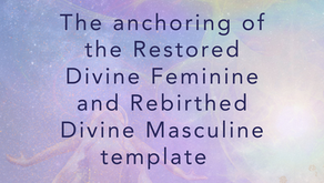 The anchoring of the Restored Divine Feminine and Rebirthed Divine Masculine template