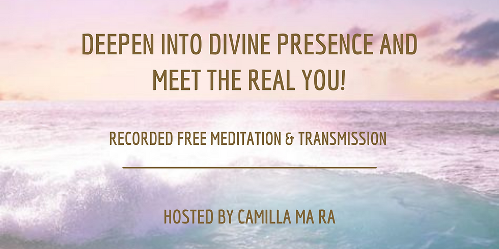 Deepen into Divine Presence and meet the REAL YOU! - recorded from LIVE event