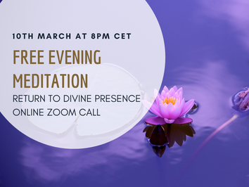 Evening Meditation Zoom call ~ 10th March at 8pm CET