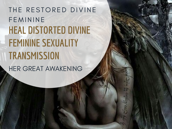 Heal distorted divine feminine sexuality Transmission