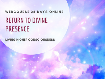 Return to Divine Presence ~ 28 days Online - Webcourse In your own Time and Space