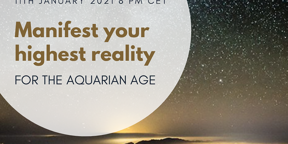Manifest your Highest reality for the Aquarian Age - Live Workshop & Transmission on zoom