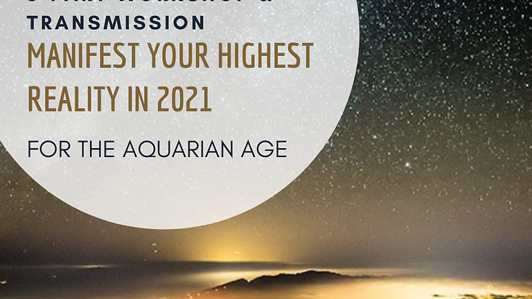 Manifest Your Highest Reality for the Aquarian Age - New Vision 2021!