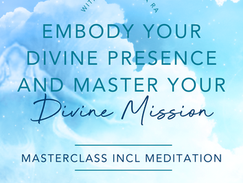Free Masterclass - Embody your Divine Presence and Master your Divine Mission - REPLAY