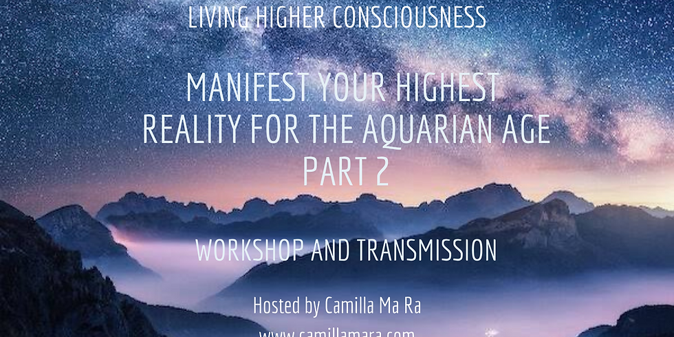 Manifest your Highest reality for the Aquarian Age - Replay Workshop & Transmission - Part 2