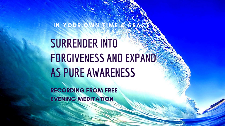 Surrender into forgiveness & Expand as pure awareness ~ Recorded FREE meditation