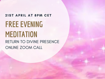 Evening Meditation Zoom call ~ 21st April at 8pm CET
