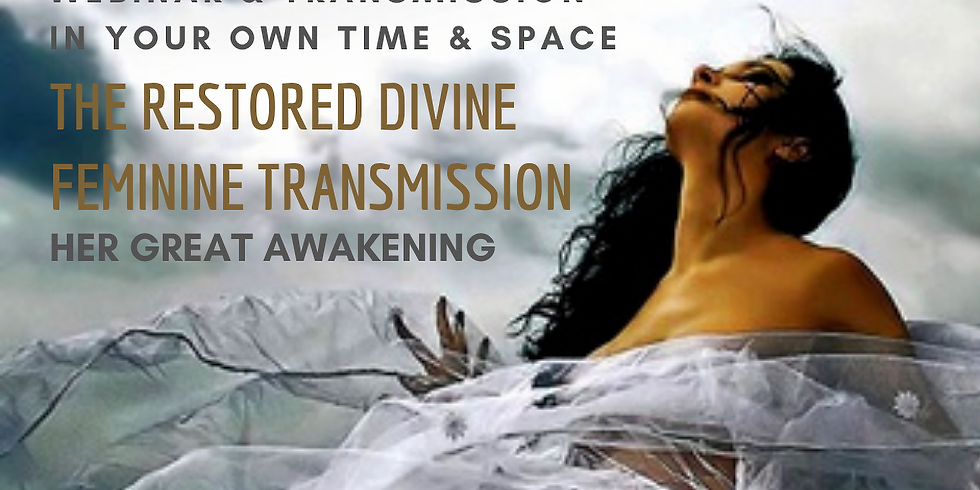 The Restored Divine Feminine Webinar & Transmission