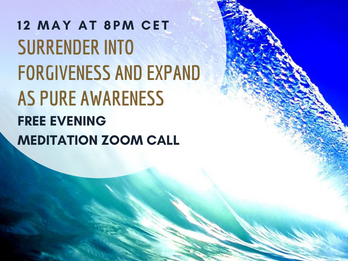 Surrender into forgiveness & Expand as pure awareness ~ FREE meditation - 12 May at 8.00-9.30 pm CET
