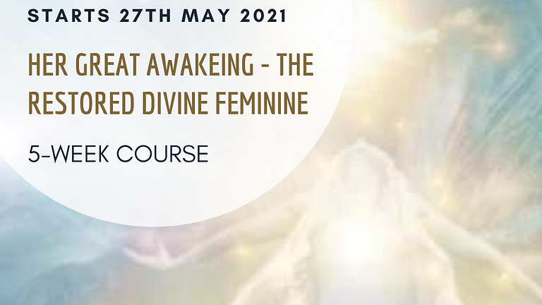 Her Great Awakening - The Restored Divine Feminine - 5 week course