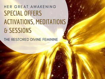 SPECIAL OFFERS - Her Great Awakening - Activations, Meditations & Sessions