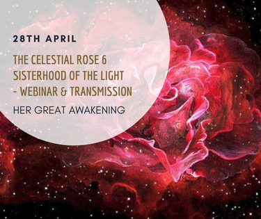 THE CELESTIAL ROSE & SISTER-HOOD OF THE LIGHT ACTIVATION