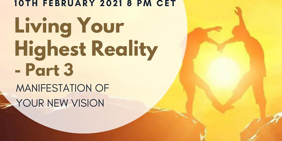 Living Your Highest Reality - manifestation of your New Vision - Workshop & Transmission