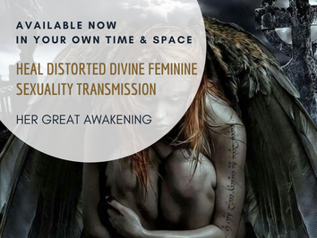 Heal distorted divine feminine sexuality Transmission - Available Now
