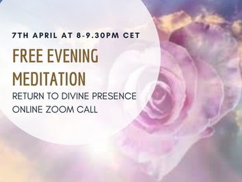 Evening Meditation Zoom call ~ 7th April at 8.00-9.30 pm CET