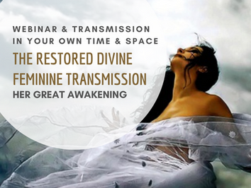 The Restored Divine Feminine - Webinar & Transmission - Recording