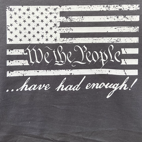 We The People have had enough T shirt