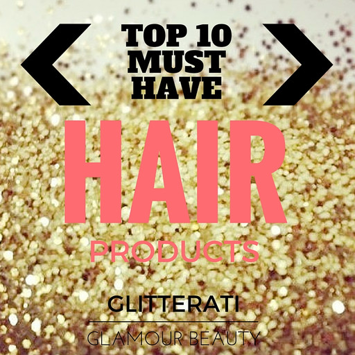 My Top 10 Must Have Hair Products