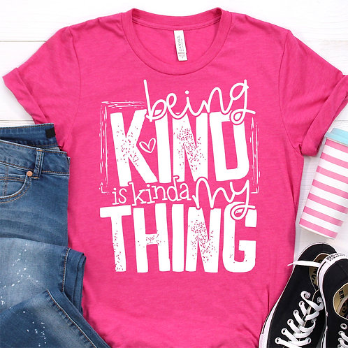 Being Kind is Kind of My Thing