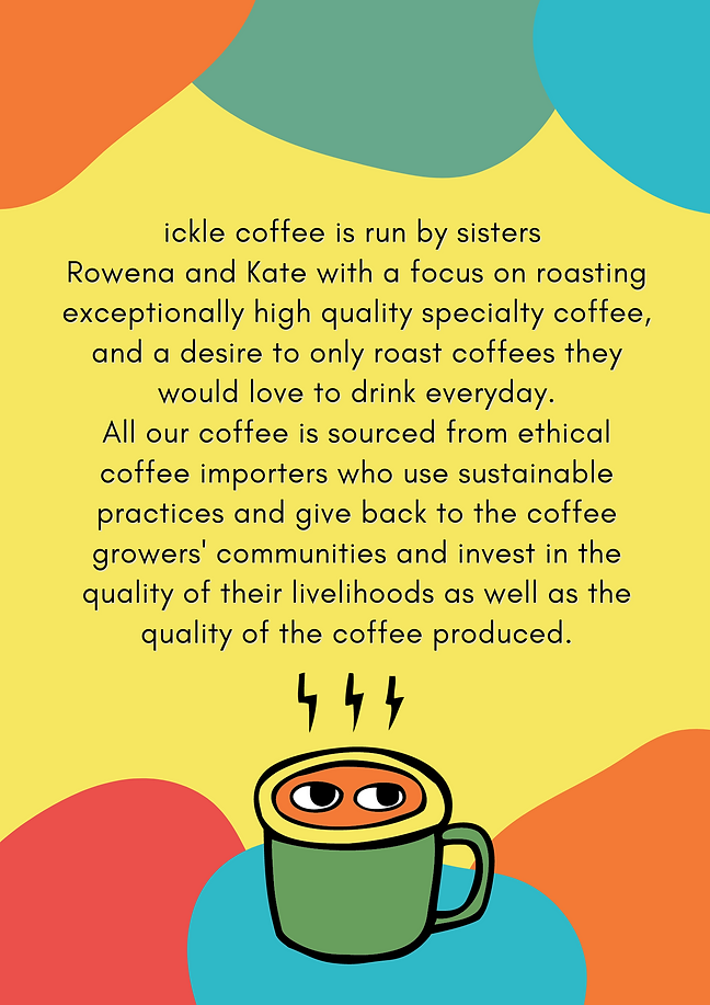 ickle coffee is run by sisters Rowena and Kate with a focus on roasting exceptionally high