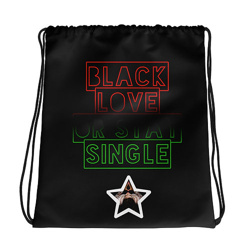 """Black Love or Stay Single"" Drawstring bag"