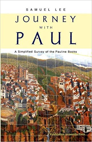 Journey with Paul: A Simplified Survey of the Pauline Books--Samuel Lee