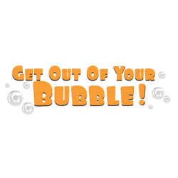 Get Out Of Your Bubble!