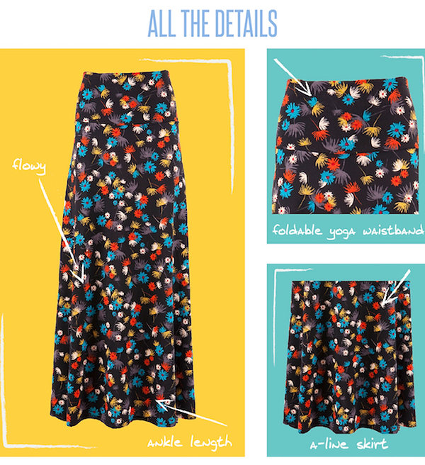 Our Maxi skirt is a go-to piece for the woman who wants to be comfortable throughout the day but still likes to look her best. It's perfect for the woman whose demanding day requires function and style from her wardrobe. The LuLaRoe Maxi Skirt can easily be worn while playing on the ground with kids and transitions effortlessly to a night on the town!