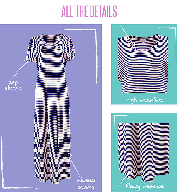 Imagine if you combined the versatility of the Carly and the comfort and length of the Ana dresses. Well we've done just that with the LuLaRoe Maria! This loose-fitting, cap sleeve maxi dress features cap sleeves, a high neckline, minimal seams, a flattering fit and a slight high-low hemline so you can still catch a glimpse of those cute shoes we know you're wearing!