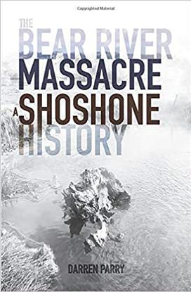 The Bear River Massacre: A Shoshone History