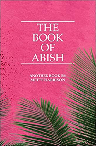 The Book o Abish, by Mette Harrison