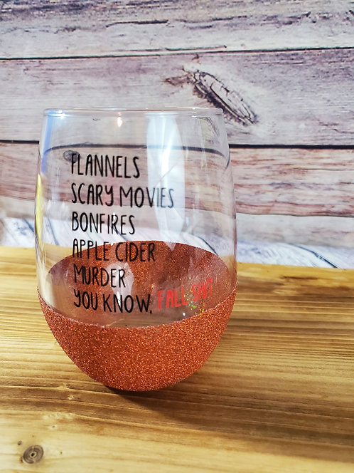 YOU KNOW, FALL SH*T STEMLESS WINE GLASS