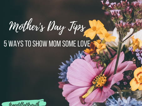 5 Ways to Make Mom Feel Special This Mother's Day