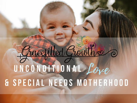 Unconditional love & Special Needs Motherhood