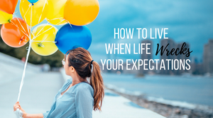 How to live when life wrecks your expectations, special needs parenting.Tragedy. Special needs parenting. How to move forward when live wrecks your expectations. Learning to thrive amidst a hard medical diagnosis. Hope.