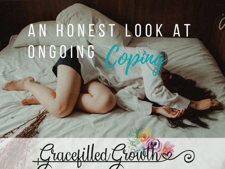 An Honest Look at Ongoing Coping